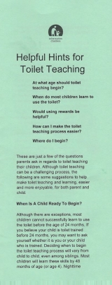 <h5>TOILET TEACHING</h5><p>When is a child ready to begin? Begin by preparing yourself and your child. Teaching toileting. Making it easier for your child and yourself.</p>
